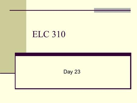 ELC 310 Day 23. Agenda 1 st round case grades 1 A, 2 B's and 1 C+ More research and analysis! Fifth Student Case OSRAM Sylvania by Owen E-mail presentations.