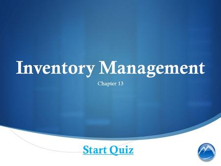 Inventory Management Chapter 13 Start Quiz. Why is it important to have an accurate inventory?
