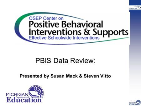 PBIS Data Review: Presented by Susan Mack & Steven Vitto.
