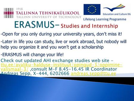 -Open for you only during your university years, don't miss it! -Later in life you can study, live or work abroad, but nobody will help you organize it.