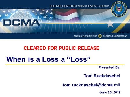 "When is a Loss a ""Loss"" Presented By: Tom Ruckdaschel June 26, 2012 CLEARED FOR PUBLIC RELEASE."