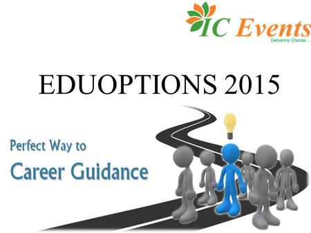 EDUOPTIONS 2015.  INDO-CANADIAN EVENTS is best event management company known for delivering outstanding events in India & across the world. We believe.