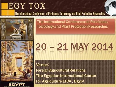 Venue : Foreign Agricultural Relations The Egyptian International Center for Agriculture EICA, Egypt The International Conference on Pesticides, Toxicology.