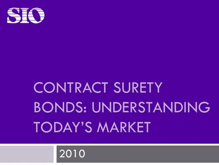 CONTRACT SURETY BONDS: UNDERSTANDING TODAY'S MARKET 2010.