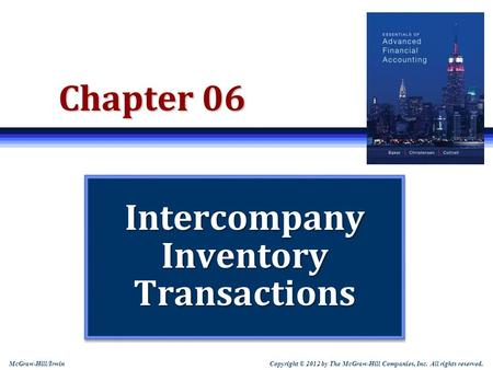McGraw-Hill/Irwin Copyright © 2012 by The McGraw-Hill Companies, Inc. All rights reserved. Chapter 06 Intercompany Inventory Transactions.