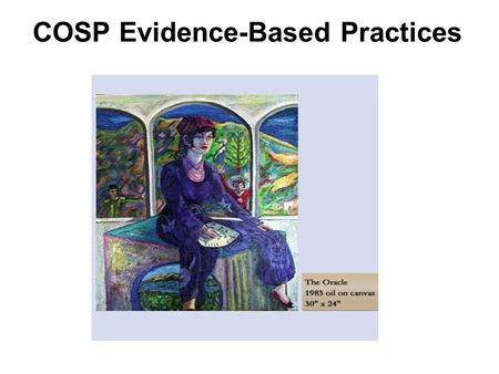 COSP Evidence-Based Practices. COSP Definition  Consumer-Operated Service Programs (COSPs) is an umbrella term for programs that are administratively.