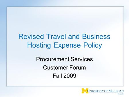 Revised Travel and Business Hosting Expense Policy Procurement Services Customer Forum Fall 2009.