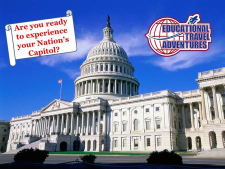 Are you ready to experience your Nation's Capitol?
