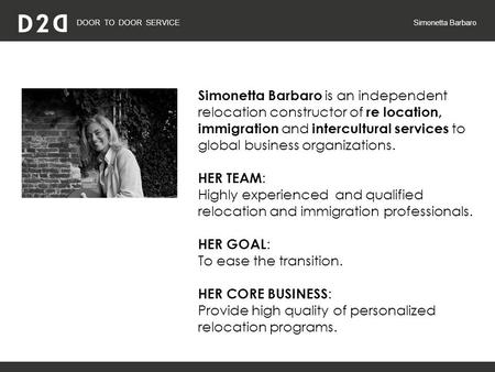 DOOR TO DOOR SERVICE Simonetta Barbaro Simonetta Barbaro is an independent relocation constructor of re location, immigration and intercultural services.