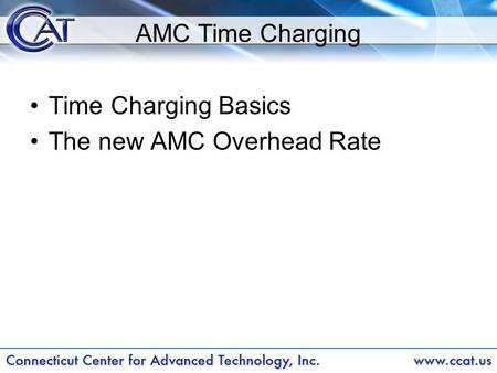 AMC Time Charging Time Charging Basics The new AMC Overhead Rate.