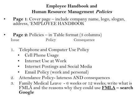 Employee Handbook and Human Resource Management Policies Page 1 : Cover page – include company name, logo, slogan, address, 'EMPLOYEE HANDBOOK Page 2: