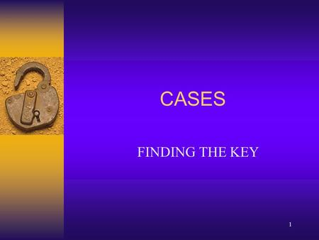 1 CASES FINDING THE KEY. 2 MR. CARLSON I [ADVANCE DIRECTIVES] Mr. Carlson is 73 years old and has been diagnosed with lymphoma. He received one course.