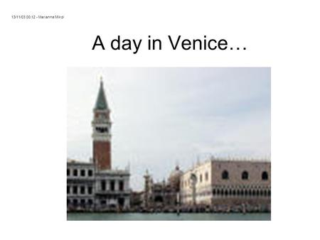 A day in Venice… 13/11/03 00:12 - Marianne Mikol.