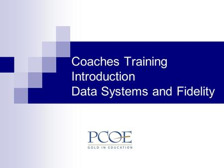 Coaches Training Introduction Data Systems and Fidelity.
