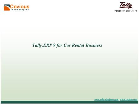 © Tally Solutions Pvt. Ltd. All Rights Reserved Tally.ERP 9 for Car Rental Business www.tallysolutionss.comwww.tallysolutionss.com, www.cevious.comwww.cevious.com.