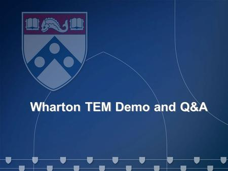 Travel and Expense Management (TEM) Project Senior Roundtable May 6, 2011 1 Wharton TEM Demo and Q&A.