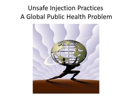 Unsafe Injection Practices A Global Public Health Problem.