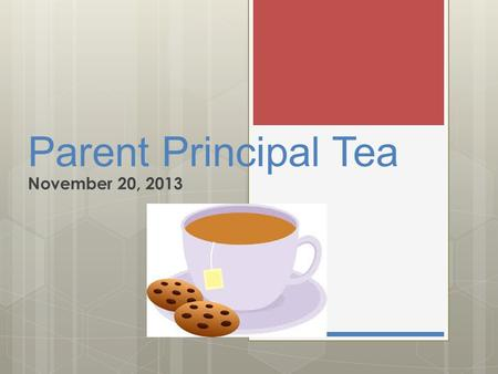 Parent Principal Tea November 20, 2013. Assessment and Reporting at IST.
