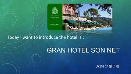 GRAN HOTEL SON NET 外 202 24 劉子瑄 Today I want to introduce the hotel is :