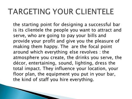 The starting point for designing a successful bar is its clientele the people you want to attract and serve, who are going to pay your bills and provide.