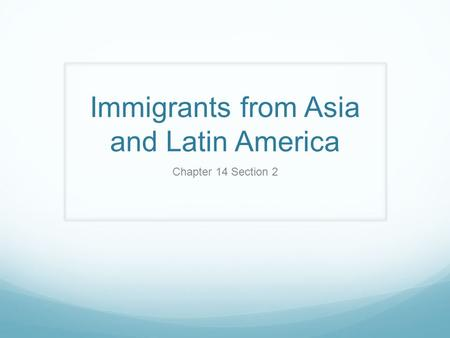 Immigrants from Asia and Latin America Chapter 14 Section 2.