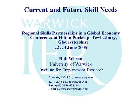 Current and Future Skill Needs Regional Skills Partnerships in a Global Economy Conference at Hilton Puckrup, Tewkesbury, Gloucestershire 22 /23 June 2005.