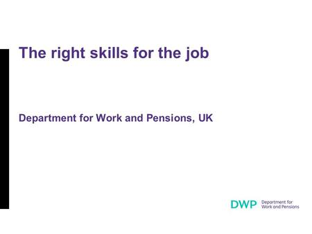 The right skills for the job Department for Work and Pensions, UK.