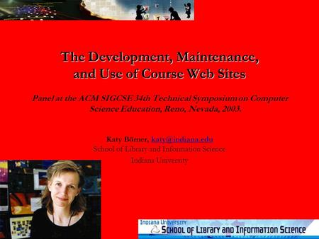 The Development, Maintenance, and Use of Course Web Sites The Development, Maintenance, and Use of Course Web Sites Panel at the ACM SIGCSE 34th Technical.