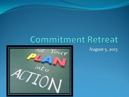 August 5, 2013. Commitment Purpose To strategically plan roll out of the CSIP goal(s) and plan for the 2013-2014 school year? How do we build ownership.