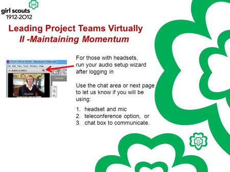 Leading Project Teams Virtually For those with headsets, run your audio setup wizard after logging in Use the chat area or next page to let us know if.