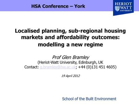 School of the Built Environment Localised planning, sub-regional housing markets and affordability outcomes: modelling a new regime Prof Glen Bramley (Heriot-Watt.
