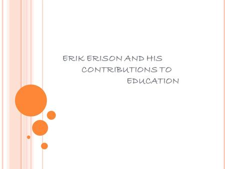 ERIK ERISON AND HIS CONTRIBUTIONS TO EDUCATION W HO WAS ERIK ERIKSON ? a. He proposed the theory of cognitive development. b. He proposed the psychosocial.