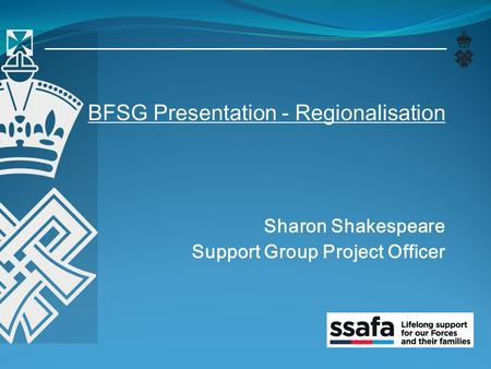 BFSG Presentation - Regionalisation Sharon Shakespeare Support Group Project Officer.