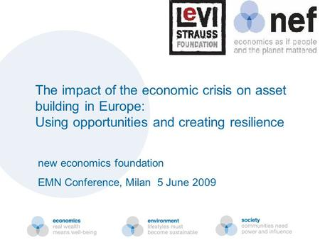 Nef (the new economics foundation) The impact of the economic crisis on asset building in Europe: Using opportunities and creating resilience new economics.
