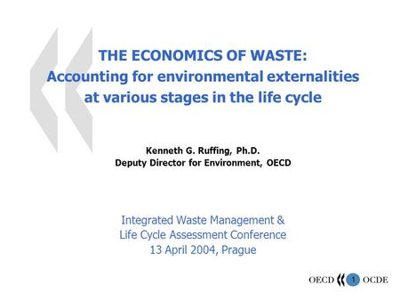 1 THE ECONOMICS OF WASTE: Accounting for environmental externalities at various stages in the life cycle Kenneth G. Ruffing, Ph.D. Deputy Director for.