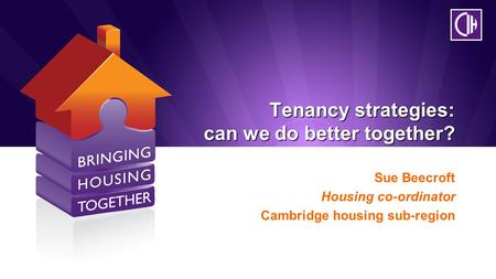 Tenancy strategies: can we do better together? Sue Beecroft Housing co-ordinator Cambridge housing sub-region.