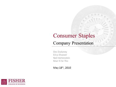 Consumer Staples Company Presentation Des Dudaney Erica Elsasser Neil Hertenstein Mun Yi Se Tho May 18 th, 2010.