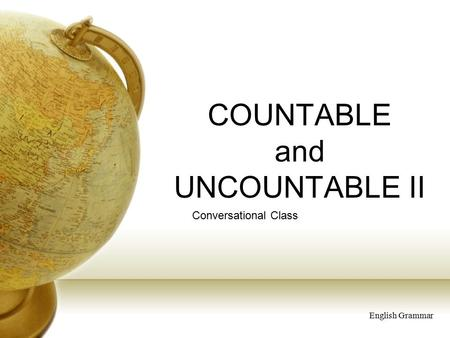 COUNTABLE and UNCOUNTABLE II Conversational Class English Grammar.