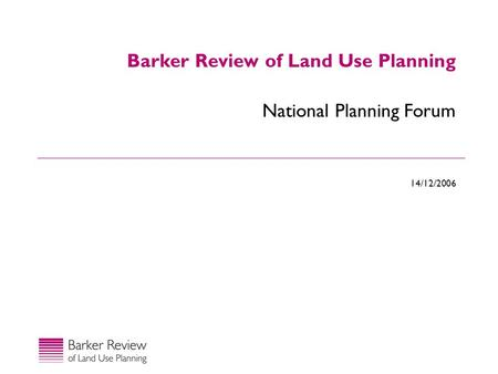 14/12/2006 National Planning Forum Barker Review of Land Use Planning.