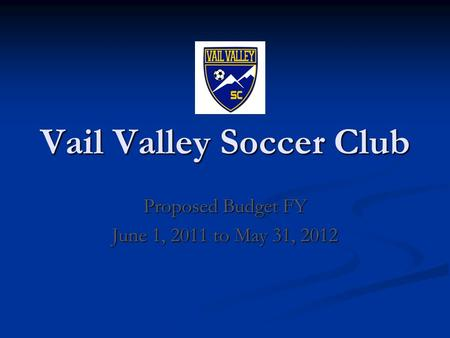Vail Valley Soccer Club Proposed Budget FY June 1, 2011 to May 31, 2012.