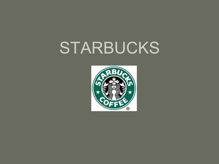 STARBUCKS. Company Information and Background  Starbucks is known as the world's #1 specialty coffee shop and has around 10,000 stores in more than 30.