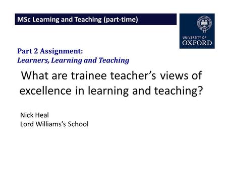 MSc Learning and Teaching (part-time) What are trainee teacher's views of excellence in learning and teaching? Part 2 Assignment: Learners, Learning and.