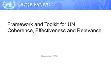 Framework and Toolkit for UN Coherence, Effectiveness and Relevance December 2008.