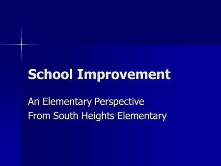 School Improvement An Elementary Perspective From South Heights Elementary.
