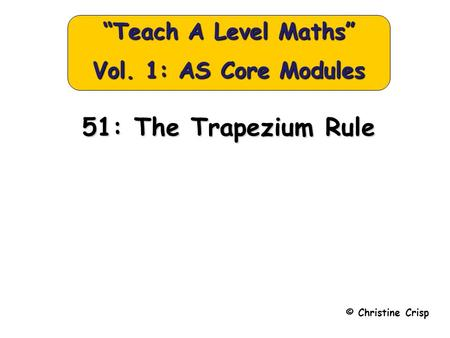 "51: The Trapezium Rule © Christine Crisp ""Teach A Level Maths"" Vol. 1: AS Core Modules."