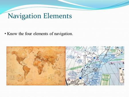 Navigation Elements Know the four elements of navigation.