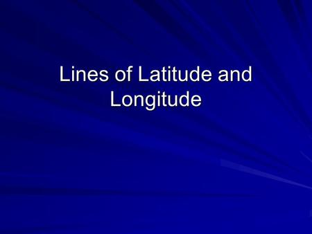 Lines of Latitude and Longitude. Latitude Latitude: A line on a map or globe that runs east and west and measures distance north or south of the equator.