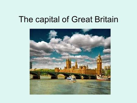 The capital of Great Britain. London is the capital of Great Britain, its political, economic, commercial and cultural centre. It is one of the largest.