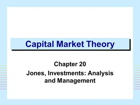 Capital Market Theory Chapter 20 Jones, Investments: Analysis and Management.
