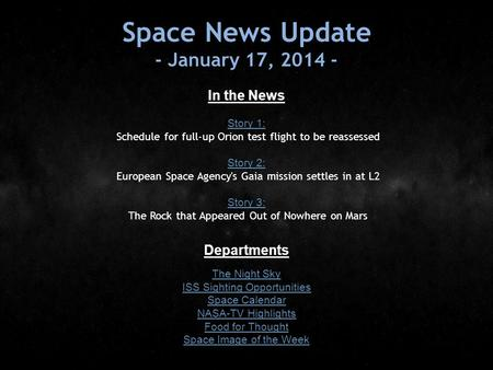 Space News Update - January 17, 2014 - In the News Story 1: Story 1: Schedule for full-up Orion test flight to be reassessed Story 2: Story 2: European.